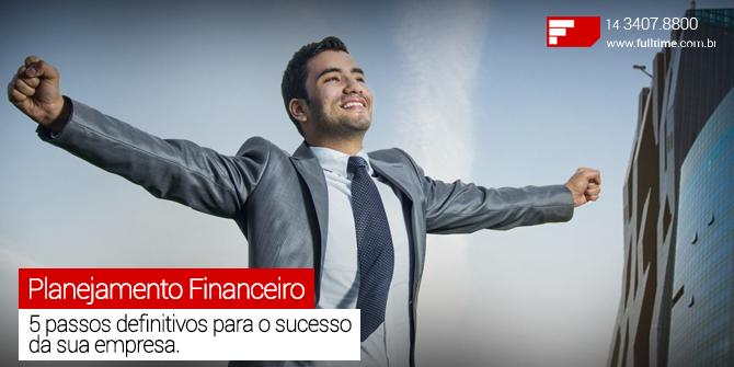 Planejamento financeiro – os 5 passos definitivos para o sucesso da sua empresa