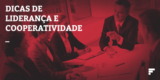 Tenha dicas para aumentar a liderança e cooperatividade em seu negócio.